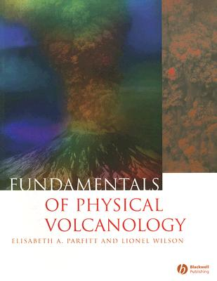Fundamentals of Physical Volcanology By Parfitt, Elisabeth A./ Wilson, Lionel