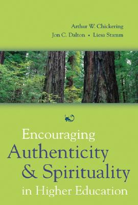 Encouraging Authenticity And Spirituality in Higher Education By Chickering, Arthur W./ Dalton, Jon C./ Stamm, Liesa